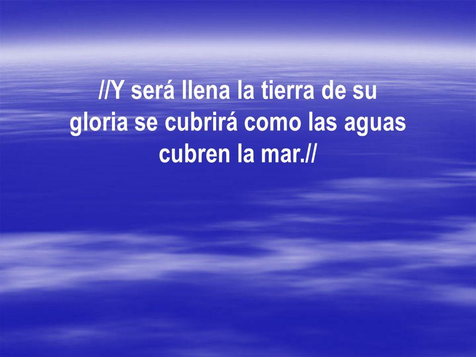 //Y será llena la tierra de su gloria se cubrirá como las aguas