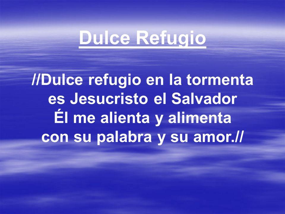 Dulce Refugio //Dulce refugio en la tormenta es Jesucristo el Salvador