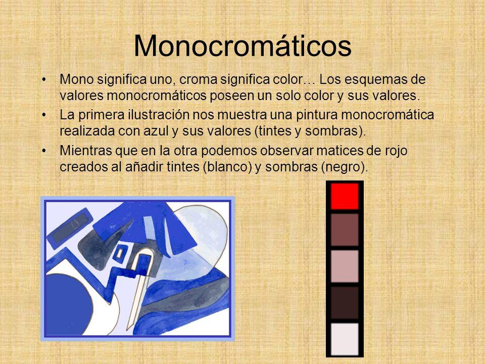 Monocromáticos Mono significa uno, croma significa color… Los esquemas de valores monocromáticos poseen un solo color y sus valores.