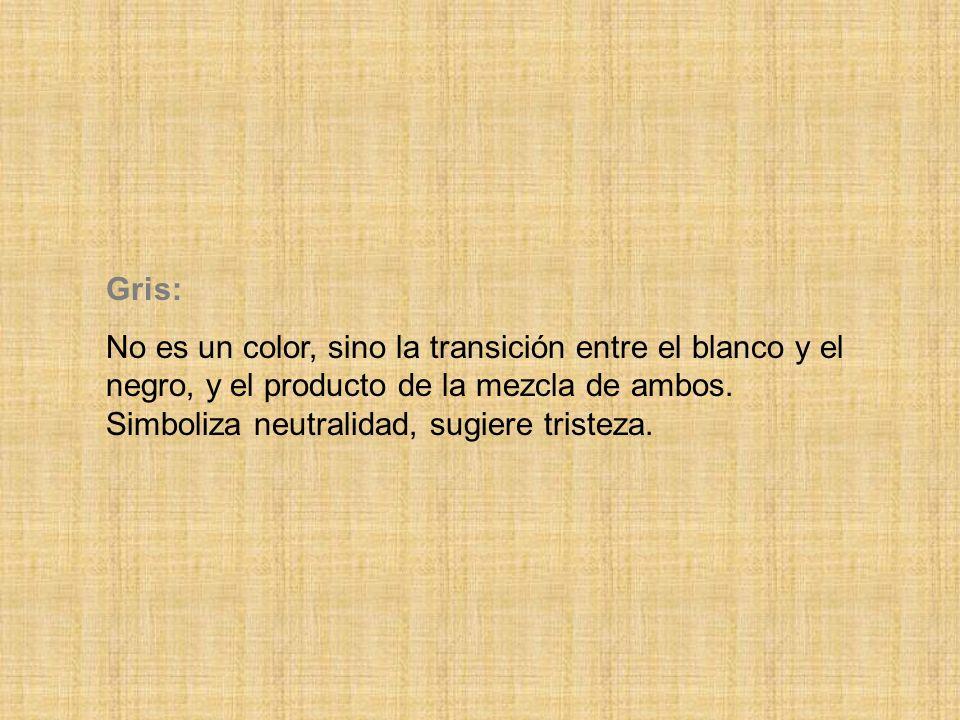 Gris: No es un color, sino la transición entre el blanco y el negro, y el producto de la mezcla de ambos.