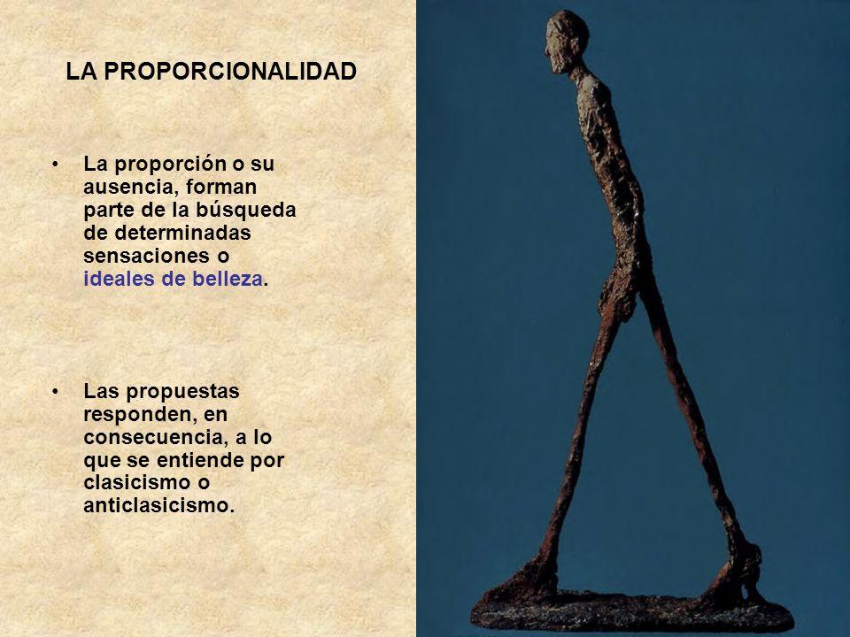 LA PROPORCIONALIDAD La proporción o su ausencia, forman parte de la búsqueda de determinadas sensaciones o ideales de belleza.