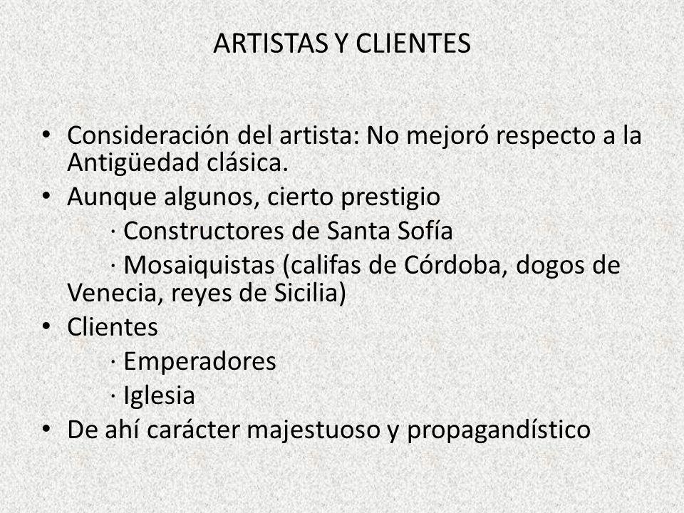 ARTISTAS Y CLIENTES Consideración del artista: No mejoró respecto a la Antigüedad clásica. Aunque algunos, cierto prestigio.