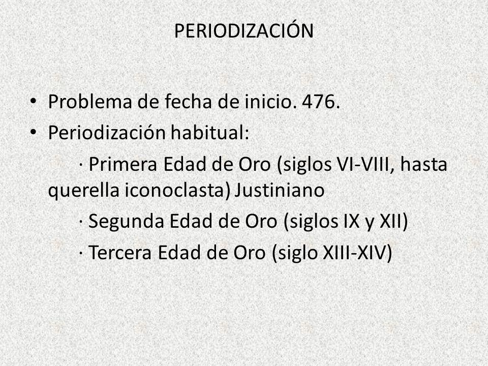 PeriodizaciónProblema de fecha de inicio. 476. Periodización habitual: · Primera Edad de Oro (siglos VI-VIII, hasta querella iconoclasta) Justiniano.