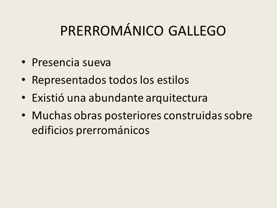 PRERROMÁNICO GALLEGO Presencia sueva Representados todos los estilos