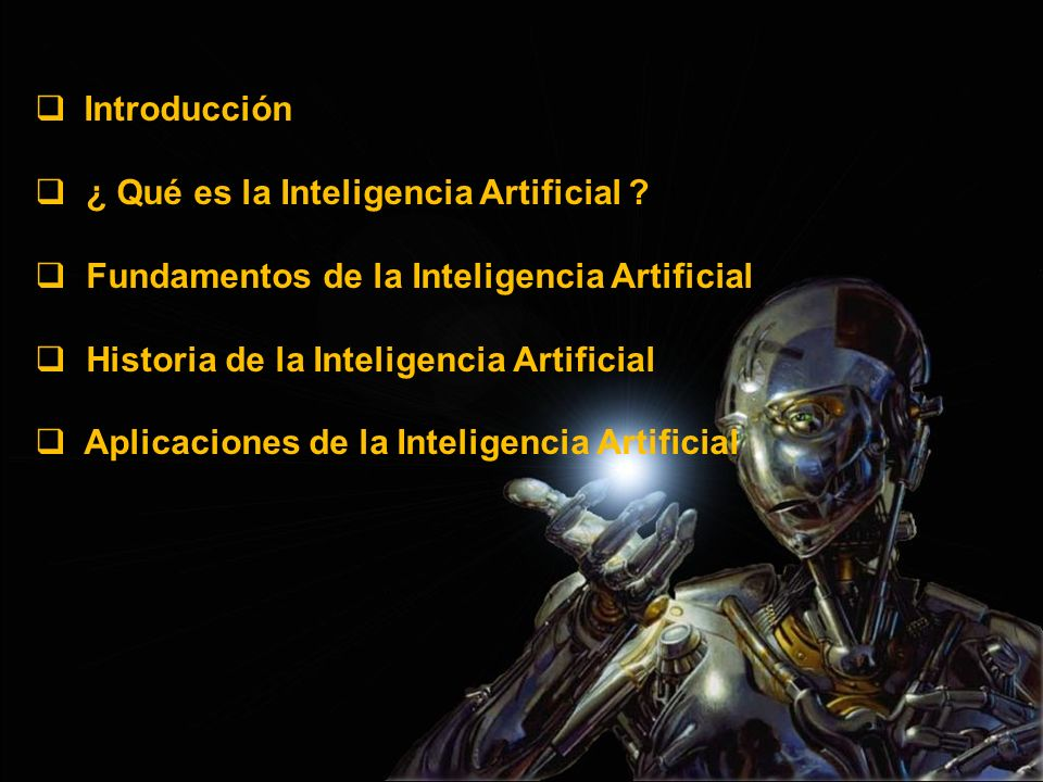 Introducción ¿ Qué es la Inteligencia Artificial Fundamentos de la Inteligencia Artificial. Historia de la Inteligencia Artificial.