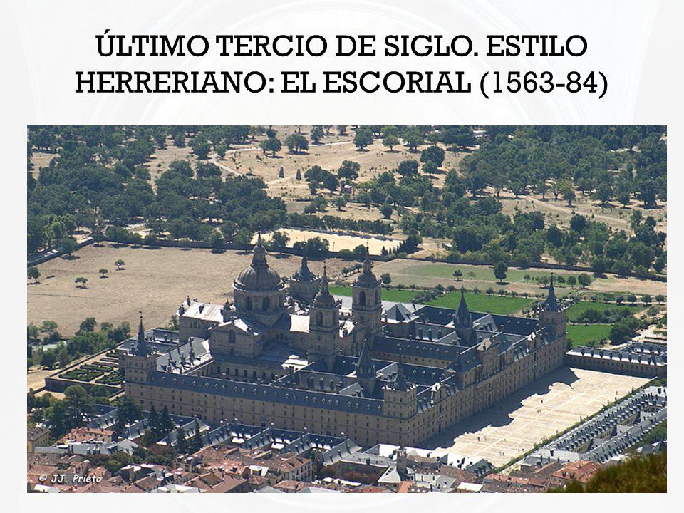 ÚLTIMO TERCIO DE SIGLO. ESTILO HERRERIANO: EL ESCORIAL (1563-84)