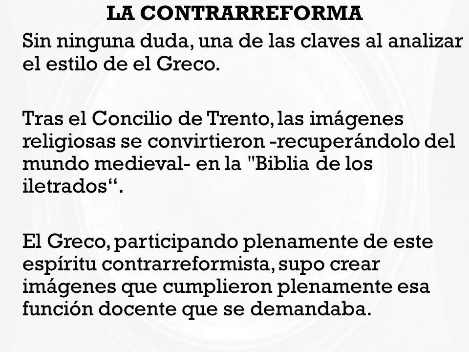 LA CONTRARREFORMA Sin ninguna duda, una de las claves al analizar el estilo de el Greco.