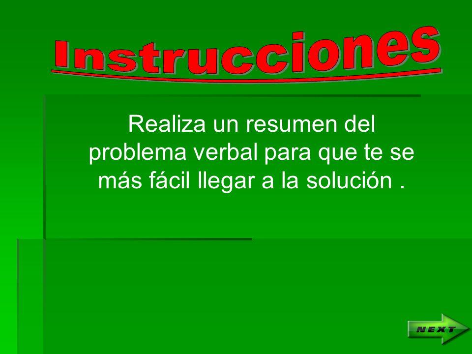 Instrucciones Realiza un resumen del problema verbal para que te se más fácil llegar a la solución .