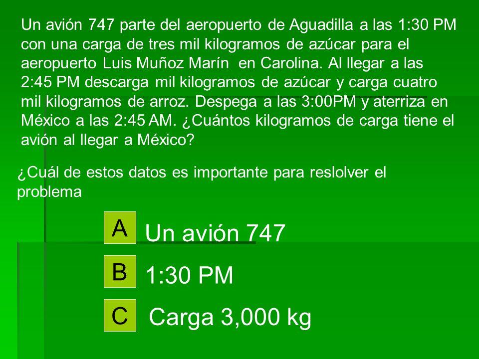 A Un avión 747 B 1:30 PM C Carga 3,000 kg