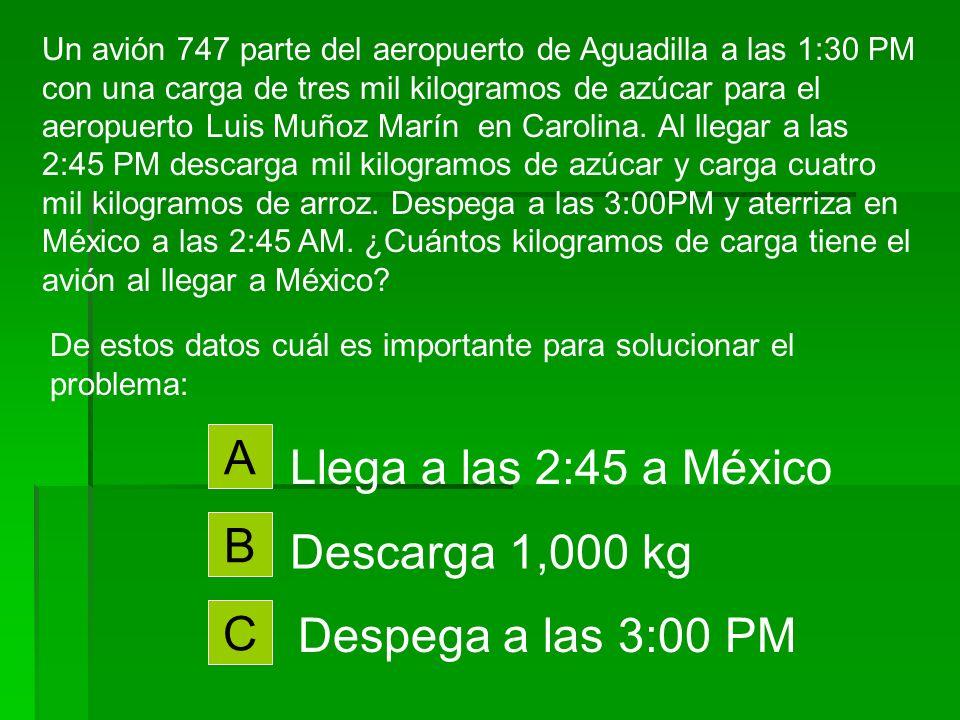 A Llega a las 2:45 a México B Descarga 1,000 kg C