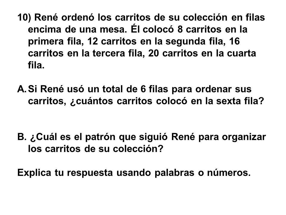 10) René ordenó los carritos de su colección en filas encima de una mesa. Él colocó 8 carritos en la primera fila, 12 carritos en la segunda fila, 16 carritos en la tercera fila, 20 carritos en la cuarta fila.