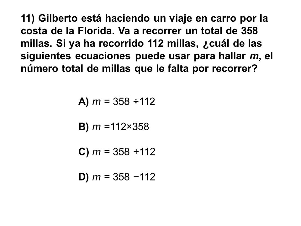 11) Gilberto está haciendo un viaje en carro por la costa de la Florida. Va a recorrer un total de 358