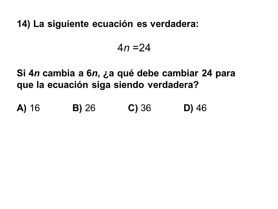 4n =24 14) La siguiente ecuación es verdadera: