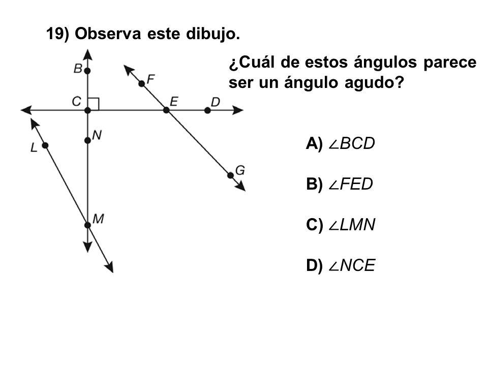 19) Observa este dibujo. ¿Cuál de estos ángulos parece ser un ángulo agudo A) ∠BCD. B) ∠FED. C) ∠LMN.