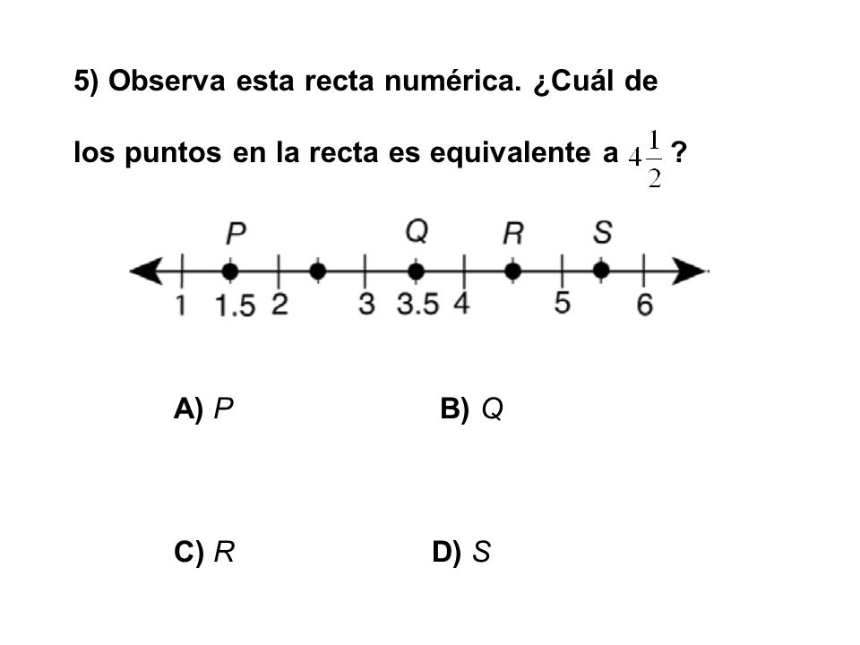 5) Observa esta recta numérica. ¿Cuál de