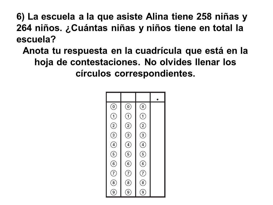 6) La escuela a la que asiste Alina tiene 258 niñas y 264 niños