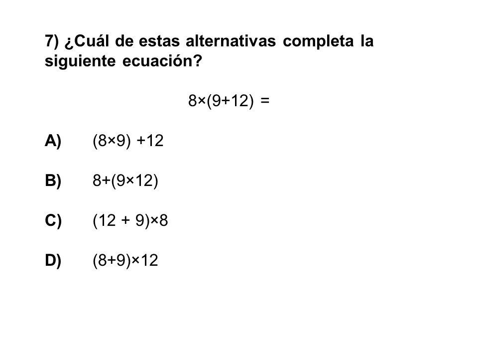 7) ¿Cuál de estas alternativas completa la siguiente ecuación