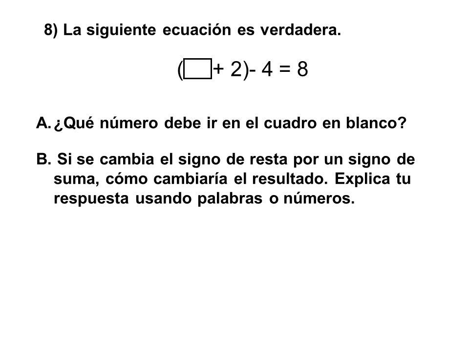 ( + 2)- 4 = 8 8) La siguiente ecuación es verdadera.