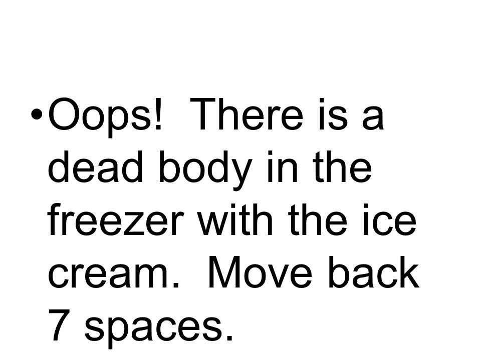 Oops. There is a dead body in the freezer with the ice cream