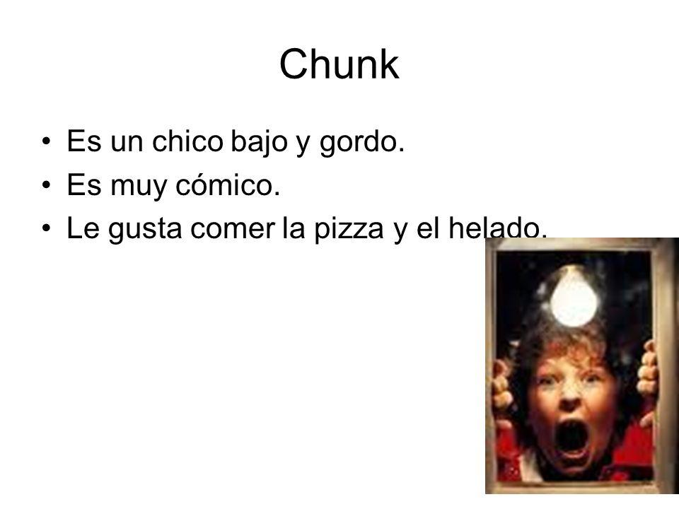 Chunk Es un chico bajo y gordo. Es muy cómico.