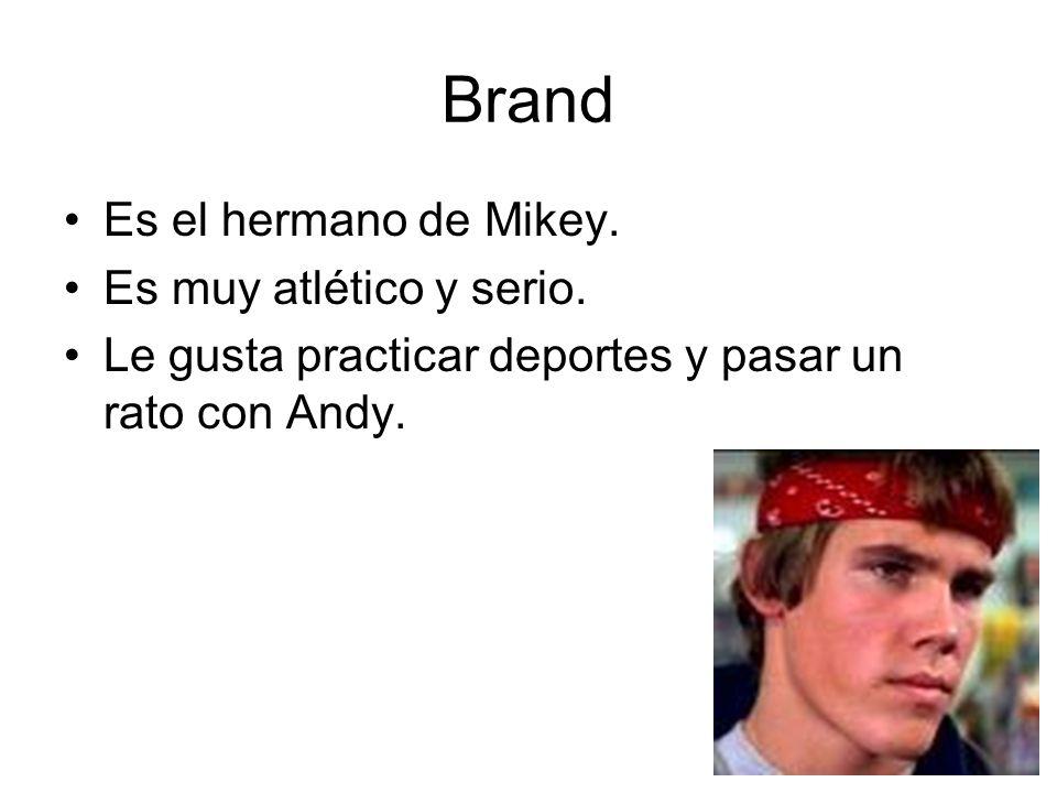 Brand Es el hermano de Mikey. Es muy atlético y serio.