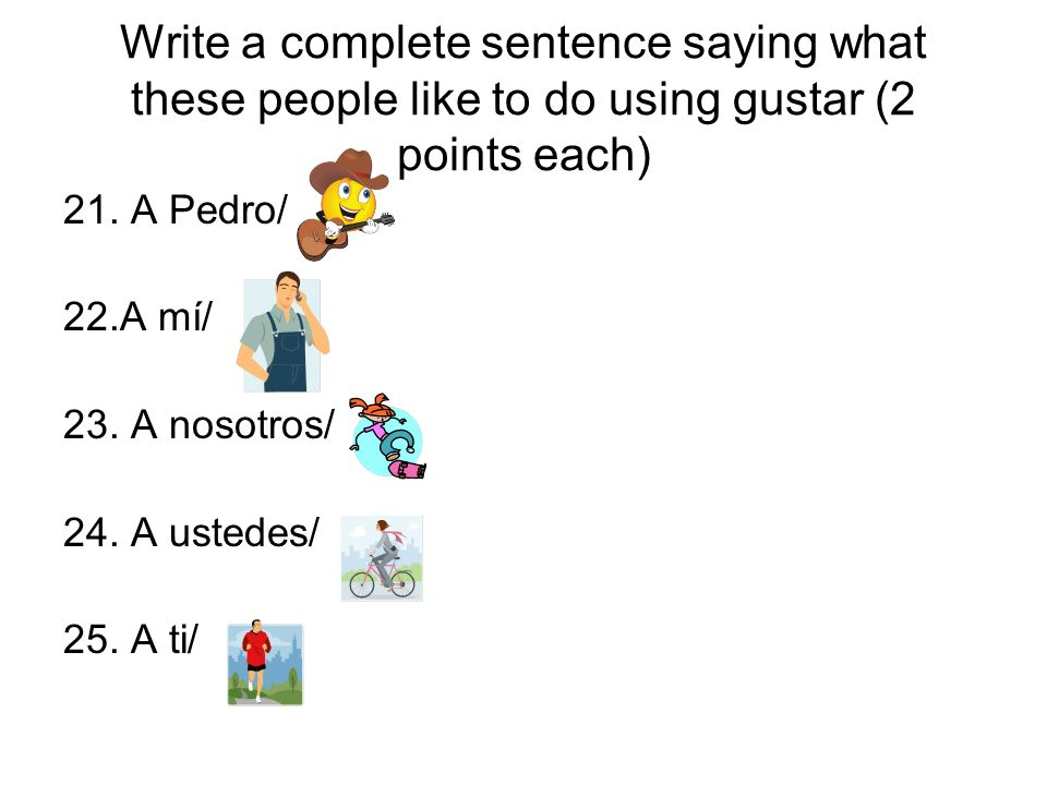 Write a complete sentence saying what these people like to do using gustar (2 points each)