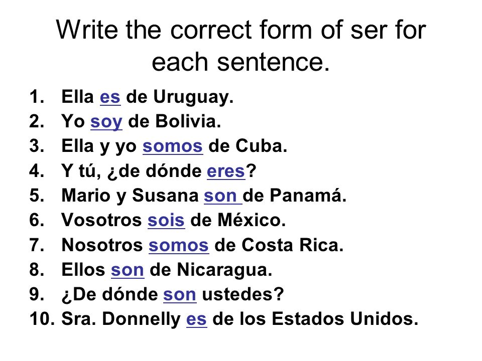 Write the correct form of ser for each sentence.