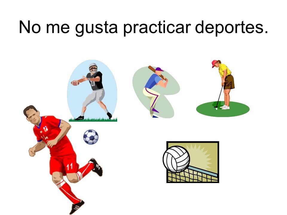 No me gusta practicar deportes.