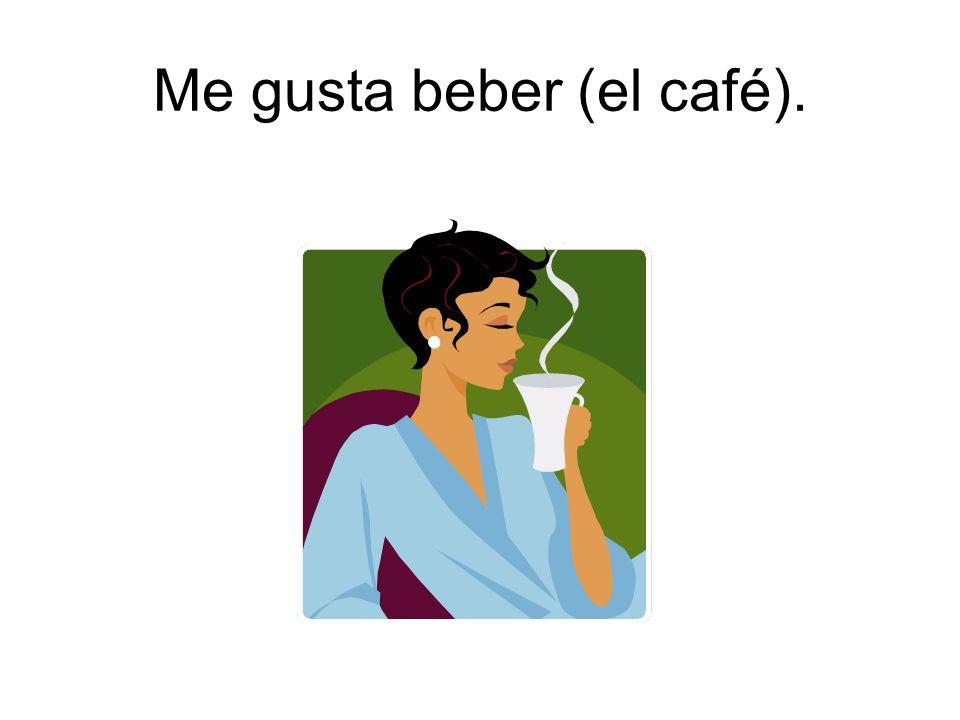 Me gusta beber (el café).