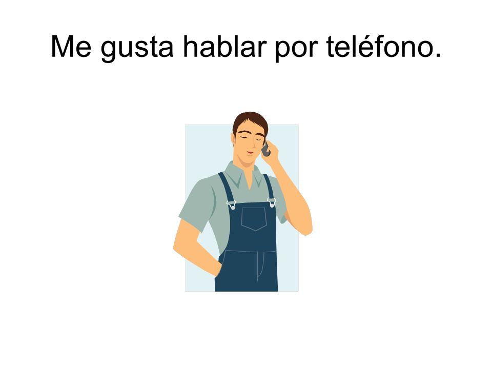 Me gusta hablar por teléfono.