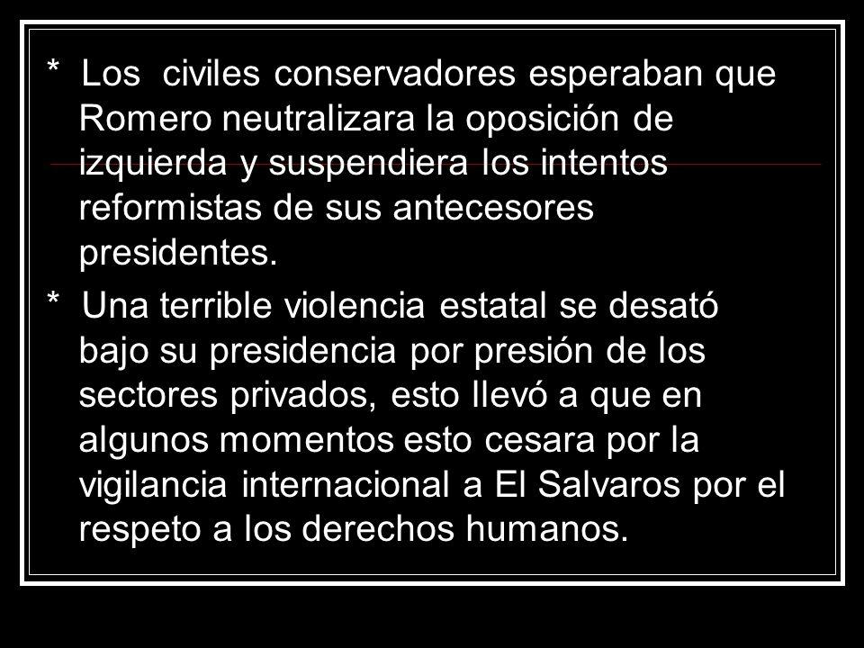 * Los civiles conservadores esperaban que Romero neutralizara la oposición de izquierda y suspendiera los intentos reformistas de sus antecesores presidentes.