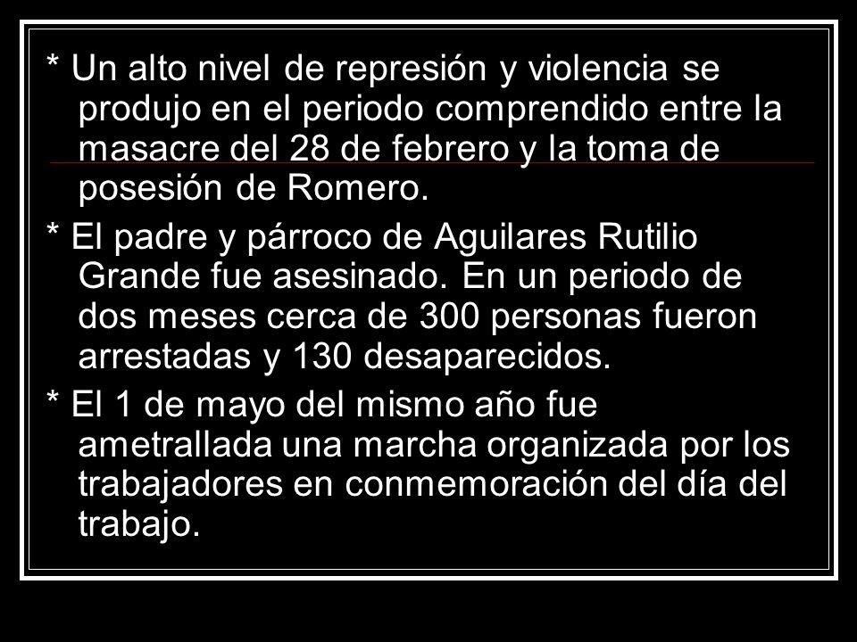 * Un alto nivel de represión y violencia se produjo en el periodo comprendido entre la masacre del 28 de febrero y la toma de posesión de Romero.