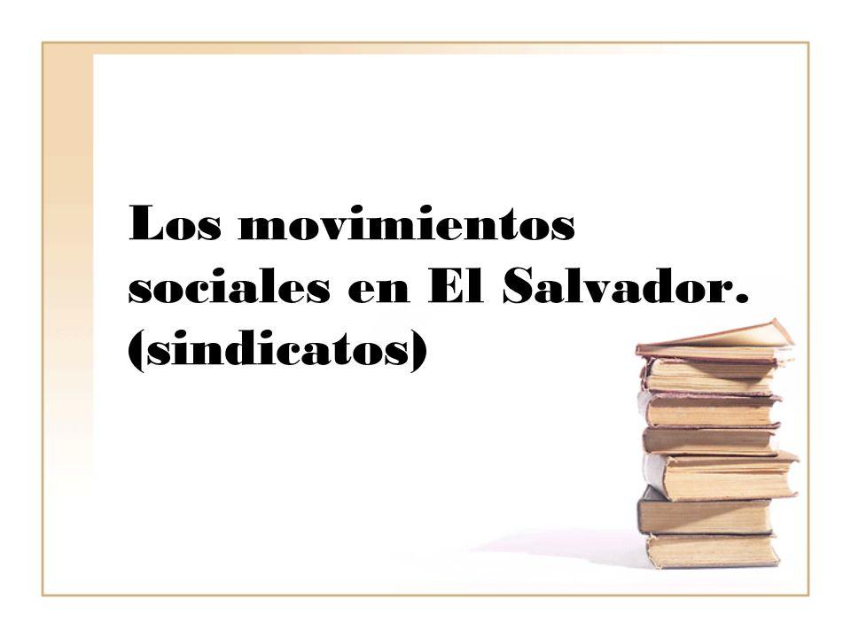 Los movimientos sociales en El Salvador. (sindicatos)