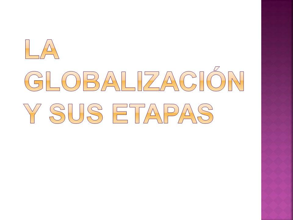 La globalización y sus etapas