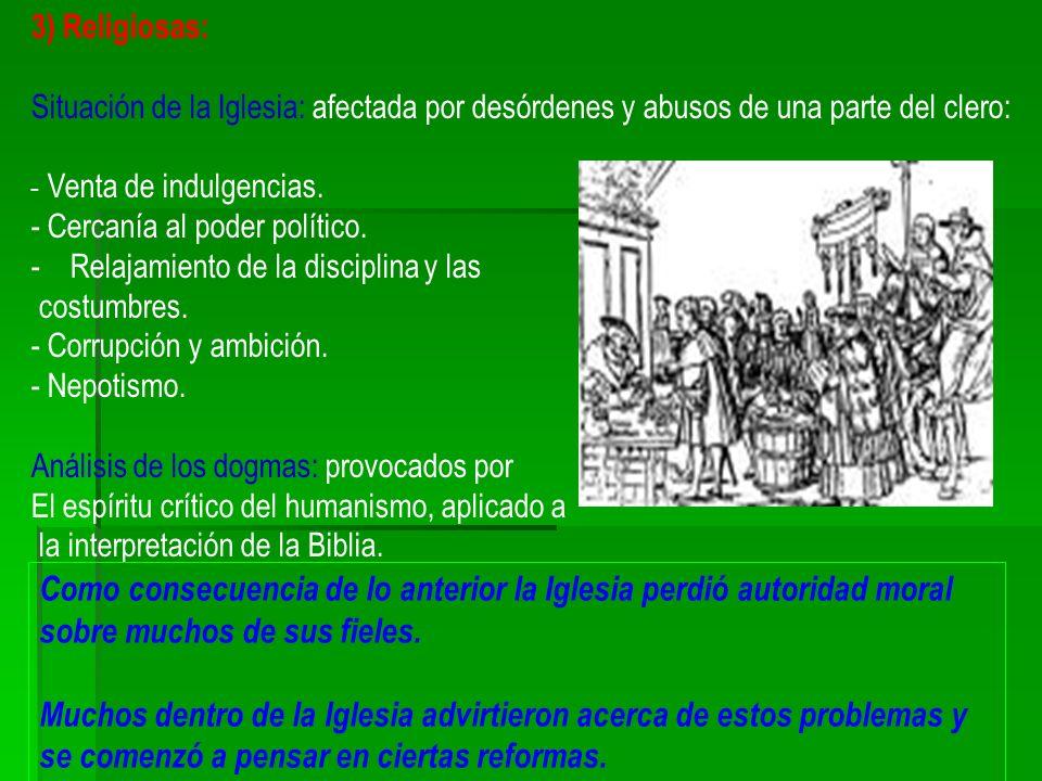3) Religiosas:Situación de la Iglesia: afectada por desórdenes y abusos de una parte del clero: - Venta de indulgencias.