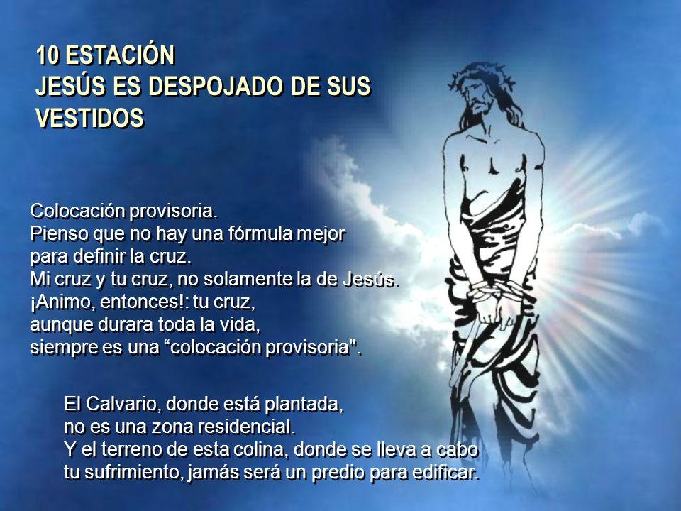 10 ESTACIÓN JESÚS ES DESPOJADO DE SUS VESTIDOS