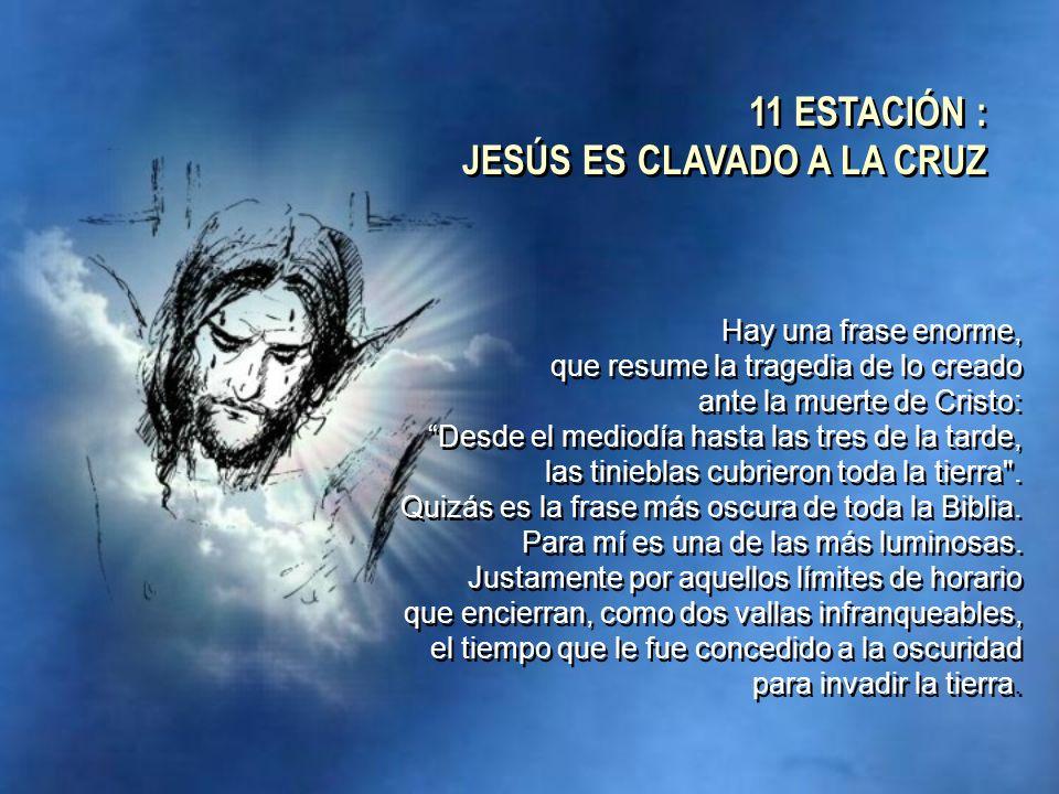 11 ESTACIÓN : JESÚS ES CLAVADO A LA CRUZ