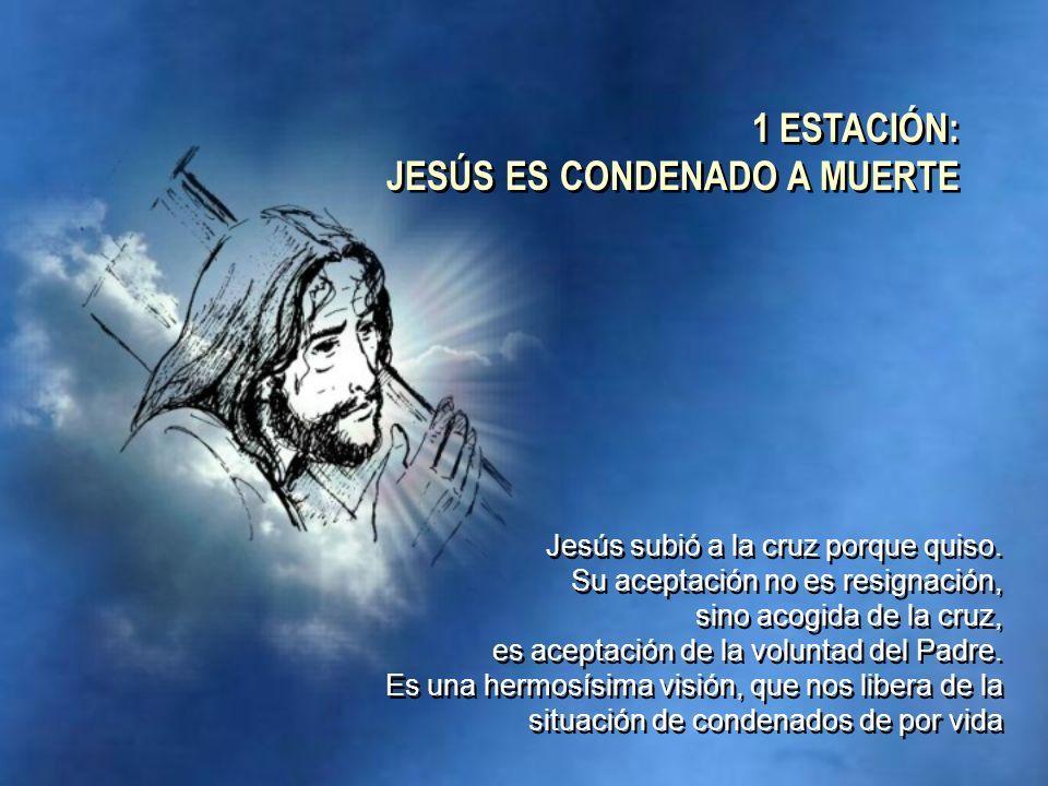 1 ESTACIÓN: JESÚS ES CONDENADO A MUERTE