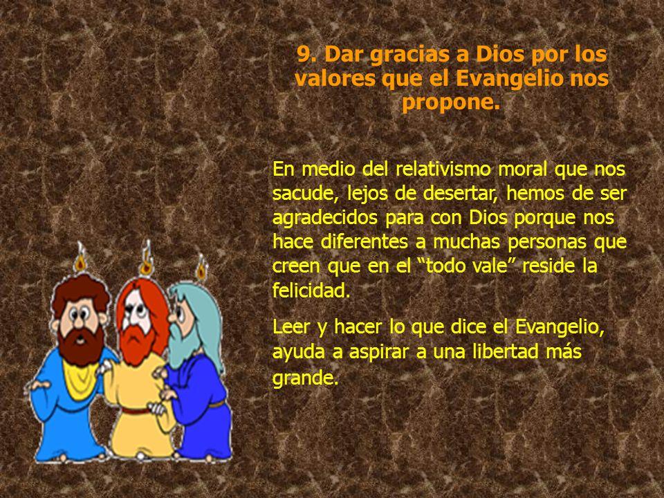 9. Dar gracias a Dios por los valores que el Evangelio nos propone.