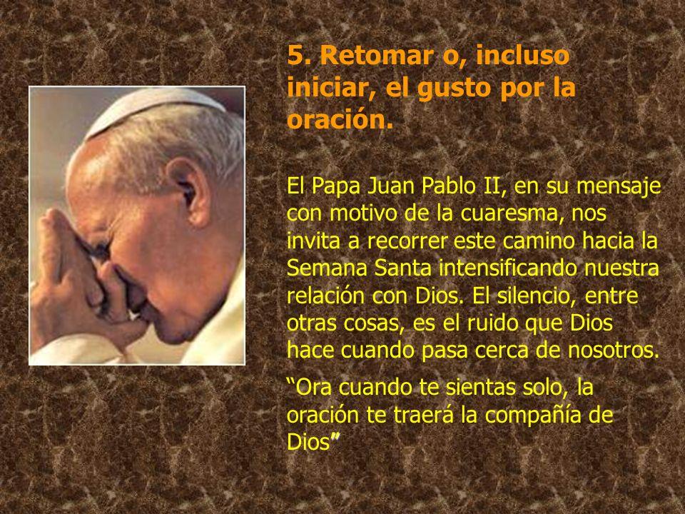 5. Retomar o, incluso iniciar, el gusto por la oración.