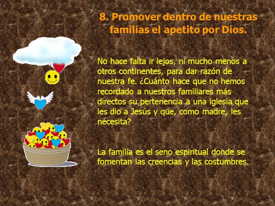 8. Promover dentro de nuestras familias el apetito por Dios.