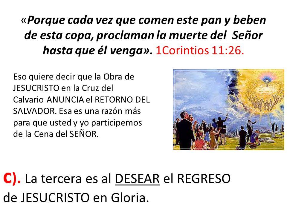 c). La tercera es al DESEAR el REGRESO de JESUCRISTO en Gloria.