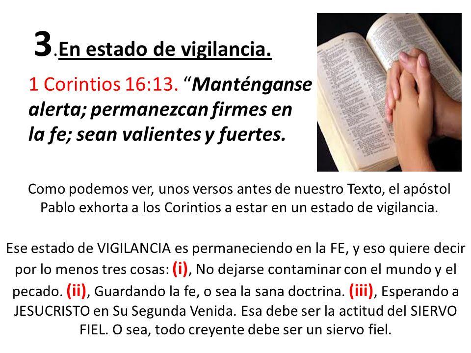 3. En estado de vigilancia. 1 Corintios 16:13