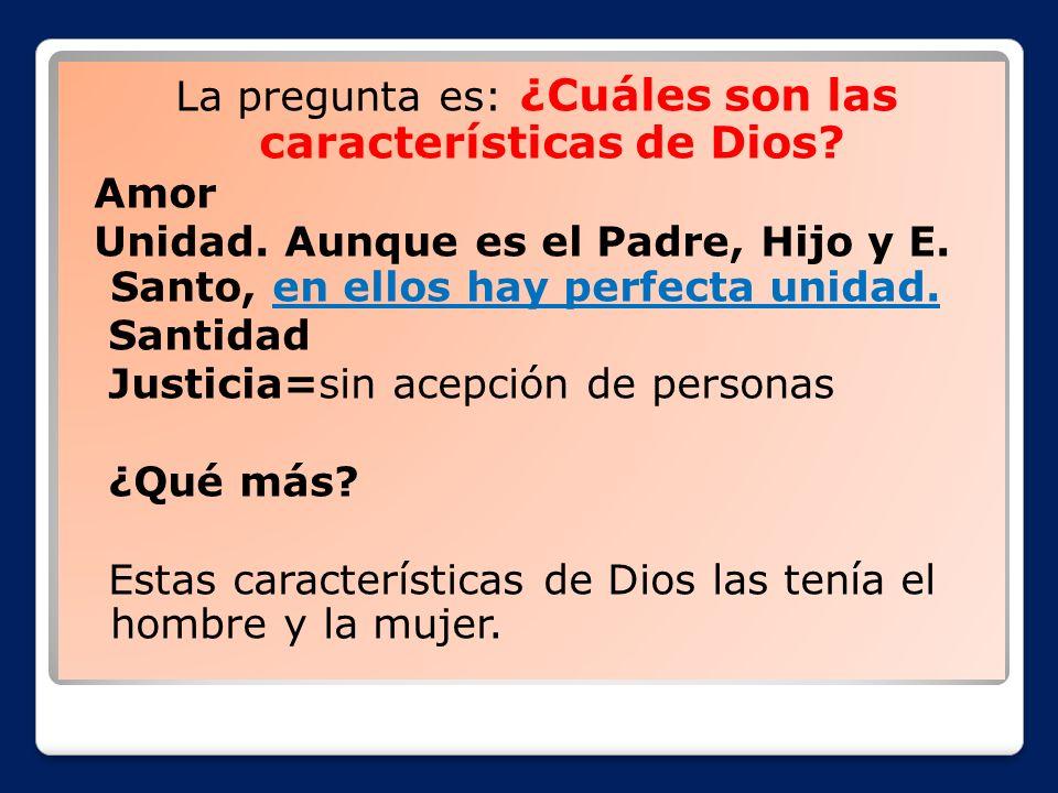 La pregunta es: ¿Cuáles son las características de Dios