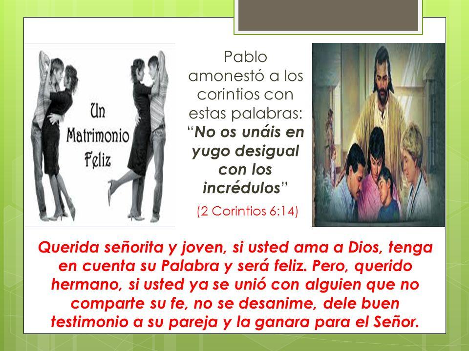 Pablo amonestó a los corintios con estas palabras: No os unáis en yugo desigual con los incrédulos (2 Corintios 6:14)