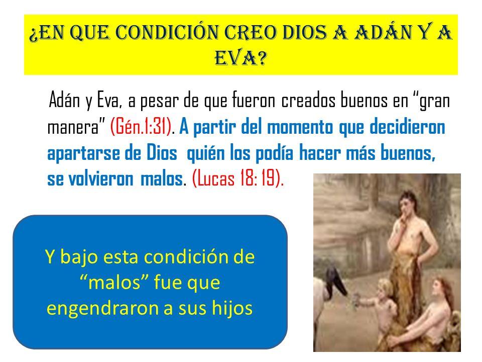 ¿En que condición creo Dios a Adán y a Eva
