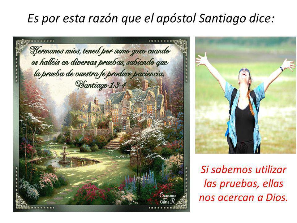 Es por esta razón que el apóstol Santiago dice: