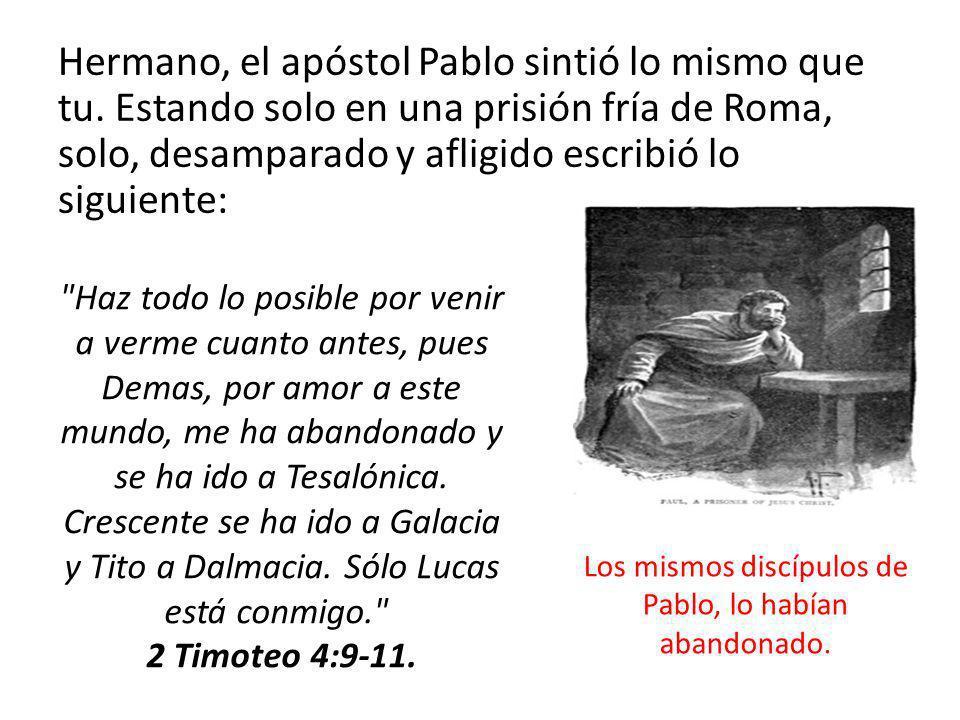 Los mismos discípulos de Pablo, lo habían abandonado.