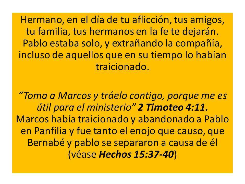 Hermano, en el día de tu aflicción, tus amigos, tu familia, tus hermanos en la fe te dejarán.