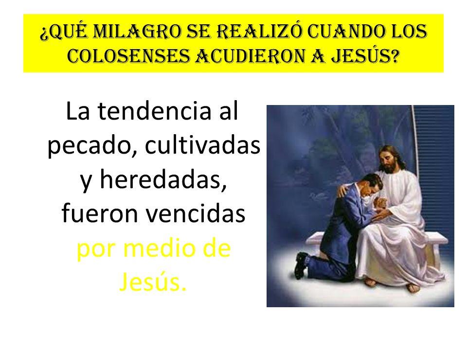 ¿Qué milagro se realizó cuando los colosenses acudieron a Jesús